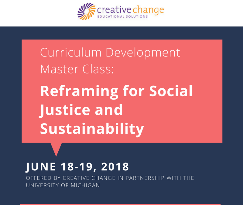 Upcoming Curriculum Development Master Class June 18-19: Reframing for Social Justice and Sustainability